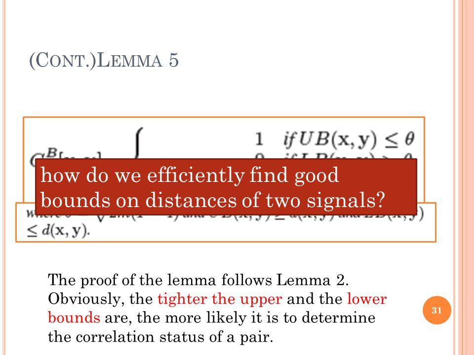 (C ONT.)L EMMA 5 31 The proof of the lemma follows Lemma 2. Obviously, the tighter the upper and the lower bounds are, the more likely it is to determ