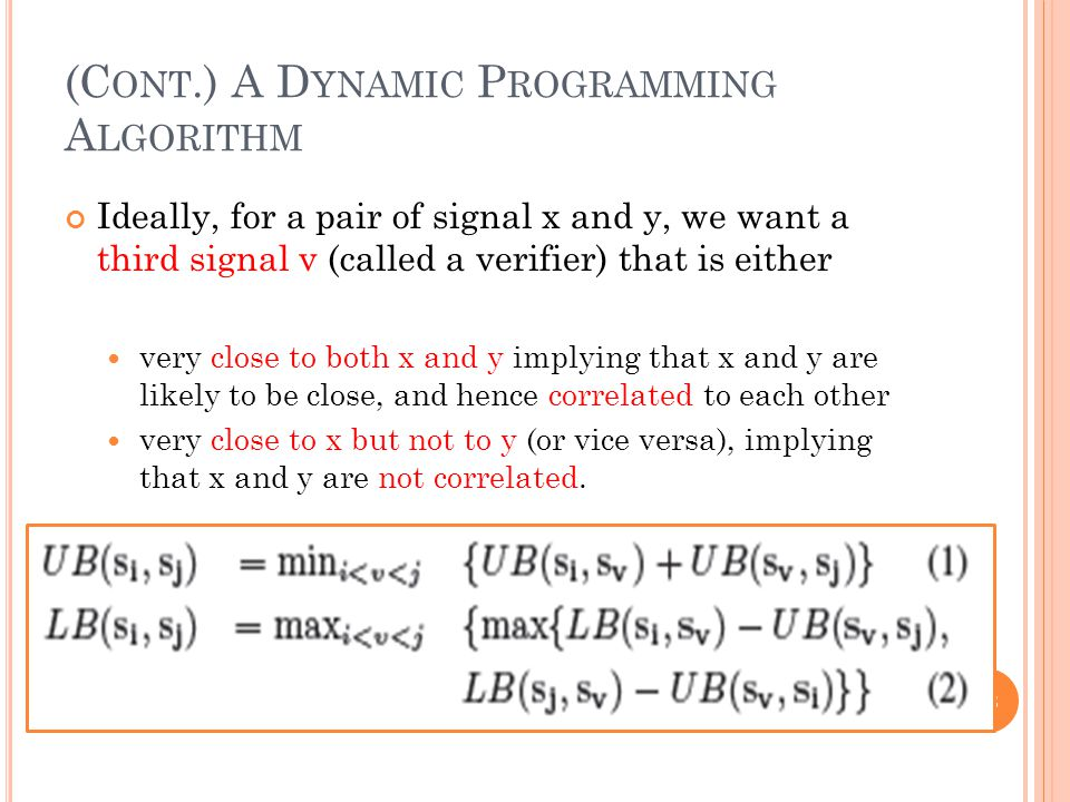 (C ONT.) A D YNAMIC P ROGRAMMING A LGORITHM Ideally, for a pair of signal x and y, we want a third signal v (called a verifier) that is either very cl