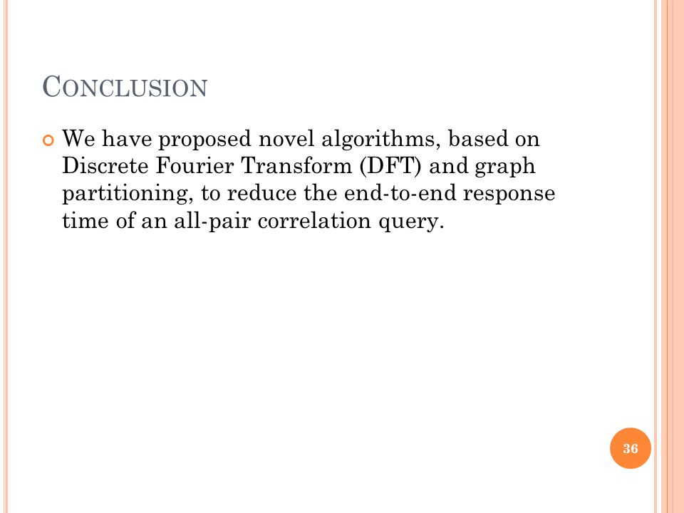C ONCLUSION We have proposed novel algorithms, based on Discrete Fourier Transform (DFT) and graph partitioning, to reduce the end-to-end response tim