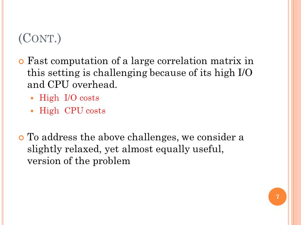(C ONT.) Fast computation of a large correlation matrix in this setting is challenging because of its high I/O and CPU overhead. High I/O costs High C