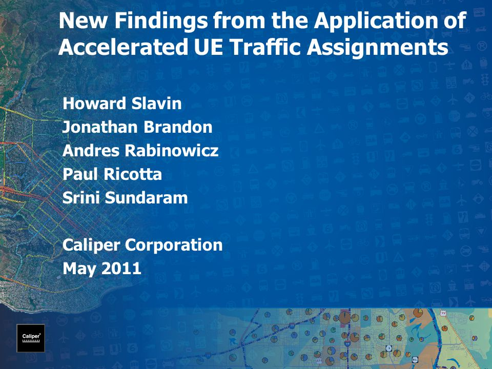 New Findings from the Application of Accelerated UE Traffic Assignments Howard Slavin Jonathan Brandon Andres Rabinowicz Paul Ricotta Srini Sundaram Caliper Corporation May 2011