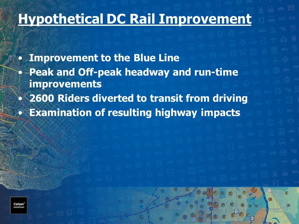 Hypothetical DC Rail Improvement Improvement to the Blue Line Peak and Off-peak headway and run-time improvements 2600 Riders diverted to transit from driving Examination of resulting highway impacts