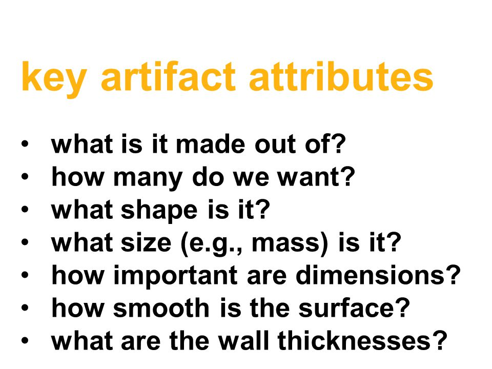 key artifact attributes what is it made out of. how many do we want.
