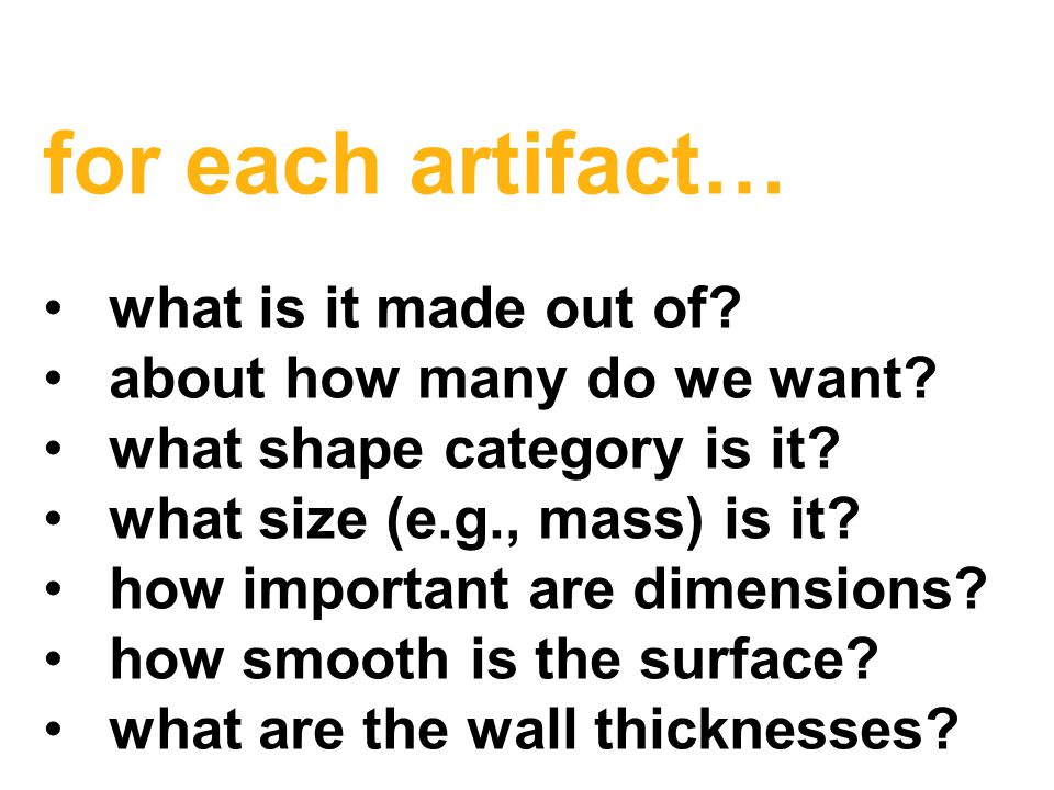 for each artifact… what is it made out of. about how many do we want.
