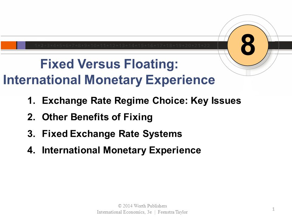 Fixed Versus Floating: International Monetary Experience 8 1.Exchange Rate Regime Choice: Key Issues 2.Other Benefits of Fixing 3.Fixed Exchange Rate