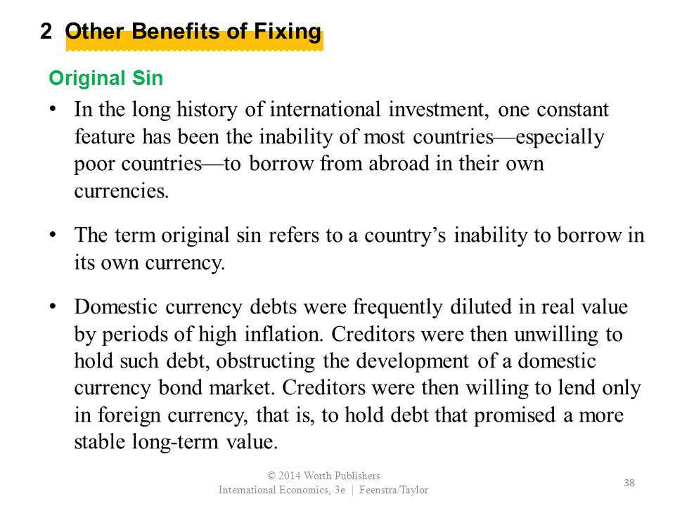 2 Other Benefits of Fixing Original Sin In the long history of international investment, one constant feature has been the inability of most countries