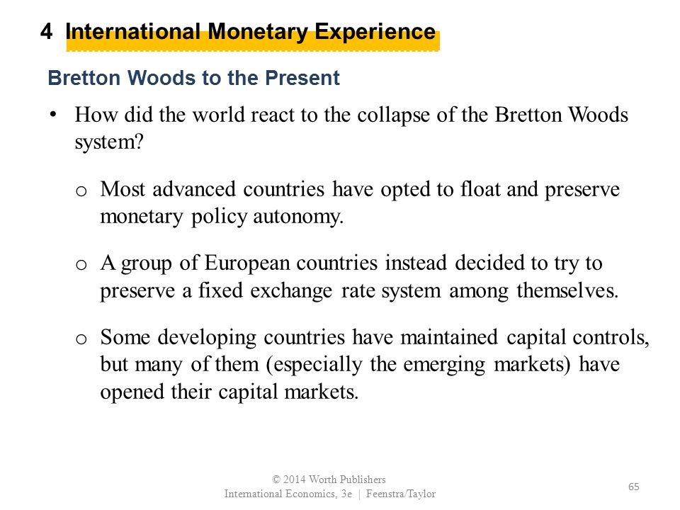 4 International Monetary Experience How did the world react to the collapse of the Bretton Woods system? o Most advanced countries have opted to float