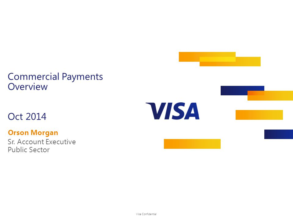 Visa Confidential Commercial Payments Overview Oct 2014 Orson Morgan Sr.