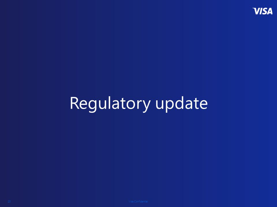 Visa Confidential 23 Regulatory update