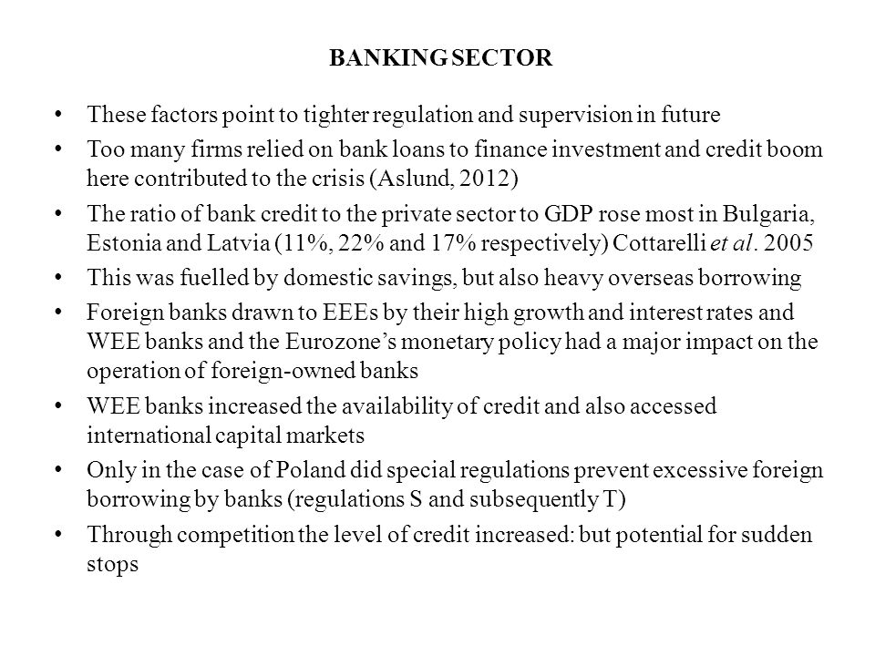 BANKING SECTOR These factors point to tighter regulation and supervision in future Too many firms relied on bank loans to finance investment and credi