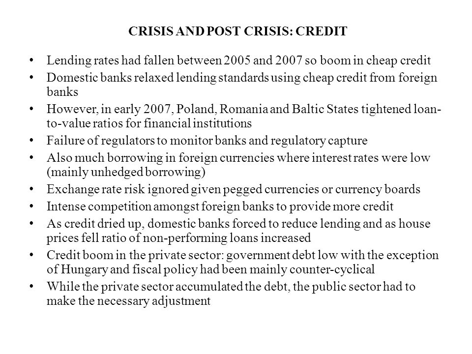 CRISIS AND POST CRISIS: CREDIT Lending rates had fallen between 2005 and 2007 so boom in cheap credit Domestic banks relaxed lending standards using c