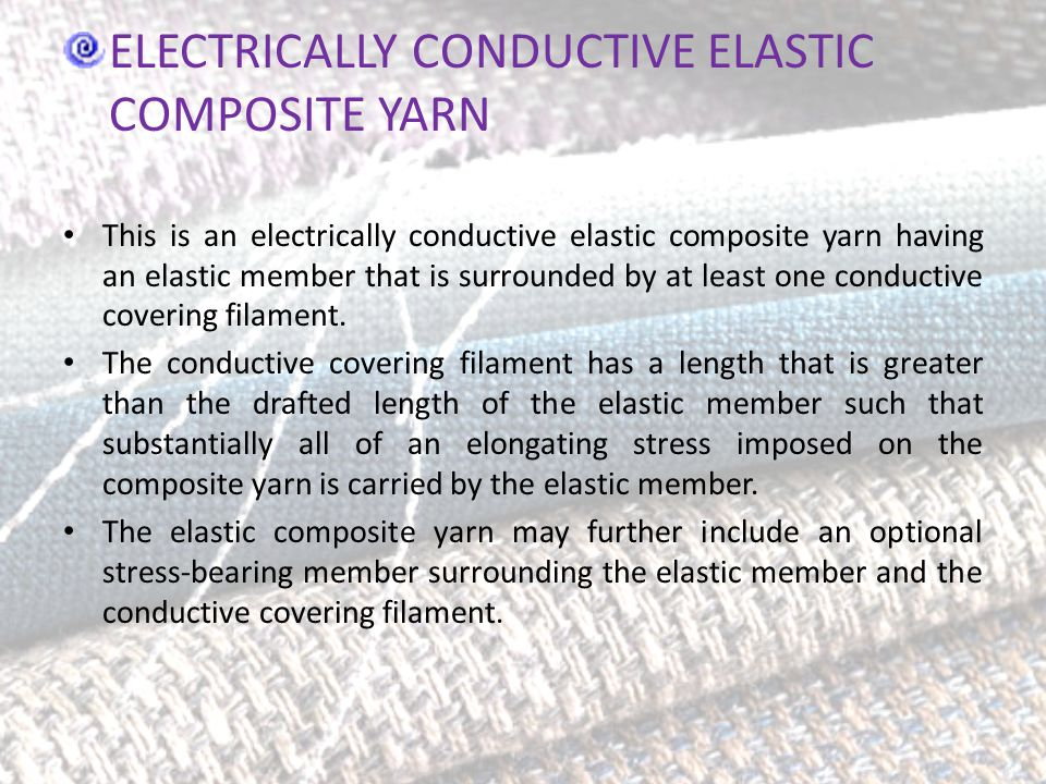 ELECTRICALLY CONDUCTIVE ELASTIC COMPOSITE YARN This is an electrically conductive elastic composite yarn having an elastic member that is surrounded b