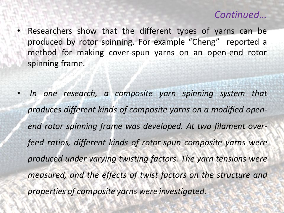 "Continued… Researchers show that the different types of yarns can be produced by rotor spinning. For example ""Cheng"" reported a method for making cove"