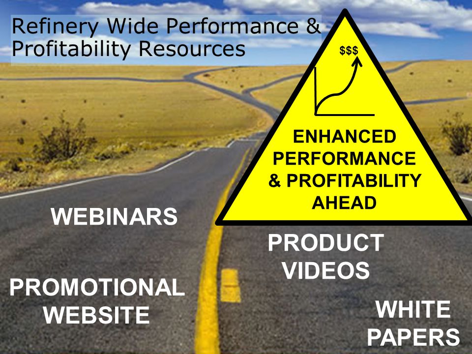 Slide 35 Refinery Wide Performance & Profitability Resources WEBINARS WHITE PAPERS PROMOTIONAL WEBSITE PRODUCT VIDEOS ENHANCED PERFORMANCE & PROFITABILITY AHEAD $$$