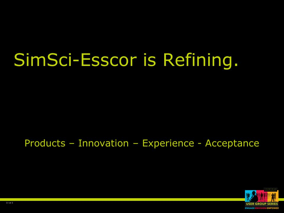 Slide 5 SimSci-Esscor is Refining. Products – Innovation – Experience - Acceptance