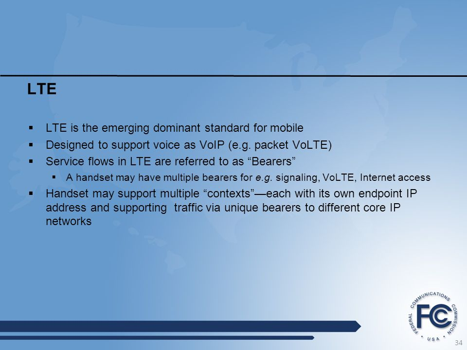 LTE  LTE is the emerging dominant standard for mobile  Designed to support voice as VoIP (e.g. packet VoLTE)  Service flows in LTE are referred to