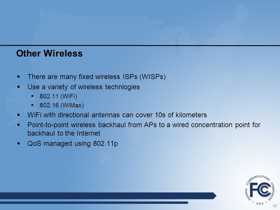 Other Wireless  There are many fixed wireless ISPs (WISPs)  Use a variety of wireless technlogies  802.11 (WiFi)  802.16 (WiMax)  WiFi with direc