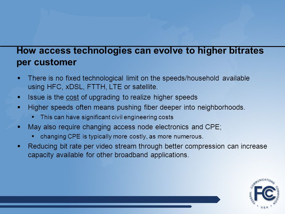 How access technologies can evolve to higher bitrates per customer  There is no fixed technological limit on the speeds/household available using HFC