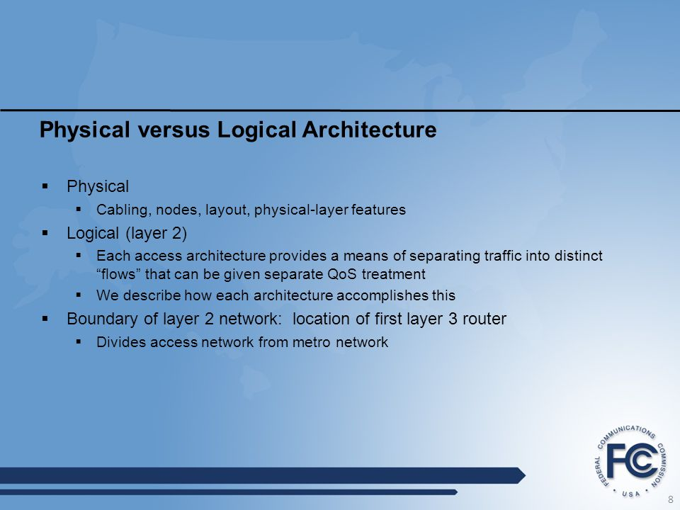 Physical versus Logical Architecture  Physical  Cabling, nodes, layout, physical-layer features  Logical (layer 2)  Each access architecture provides a means of separating traffic into distinct flows that can be given separate QoS treatment  We describe how each architecture accomplishes this  Boundary of layer 2 network: location of first layer 3 router  Divides access network from metro network 8