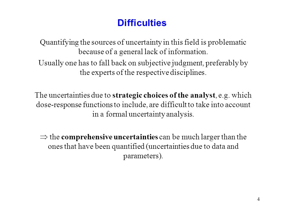 4 Difficulties Quantifying the sources of uncertainty in this field is problematic because of a general lack of information.