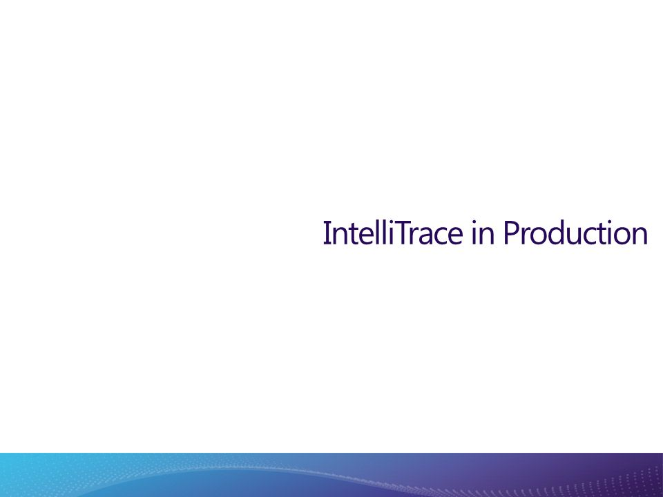 IntelliTrace in Production