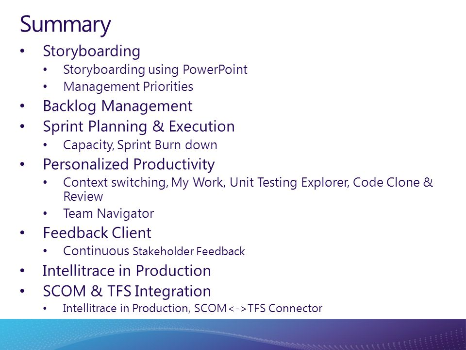 Summary Storyboarding Storyboarding using PowerPoint Management Priorities Backlog Management Sprint Planning & Execution Capacity, Sprint Burn down P