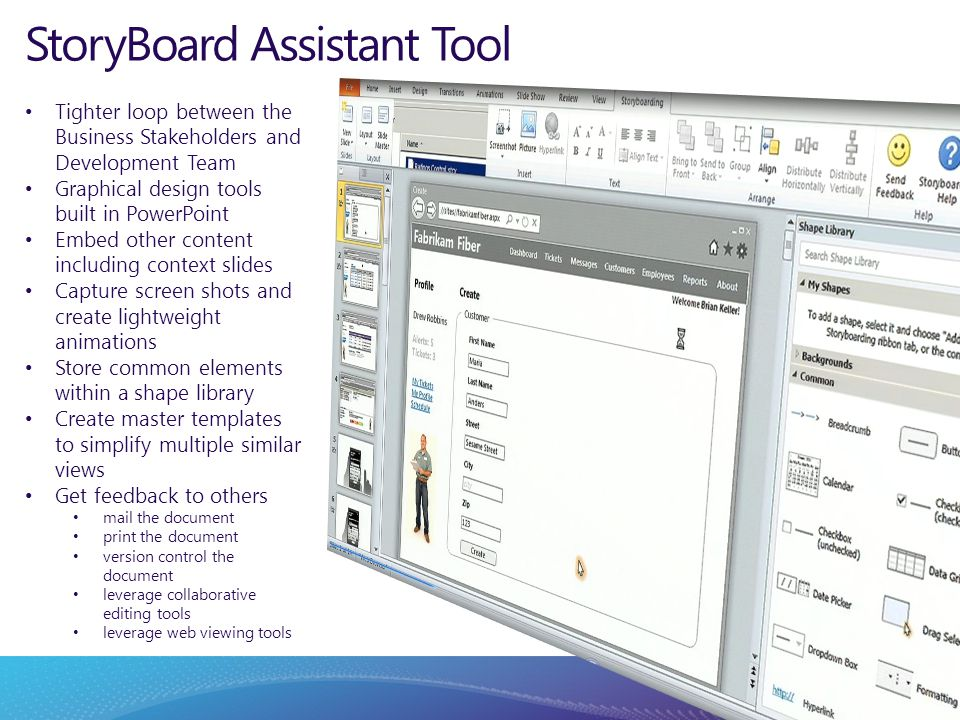 StoryBoard Assistant Tool Tighter loop between the Business Stakeholders and Development Team Graphical design tools built in PowerPoint Embed other c