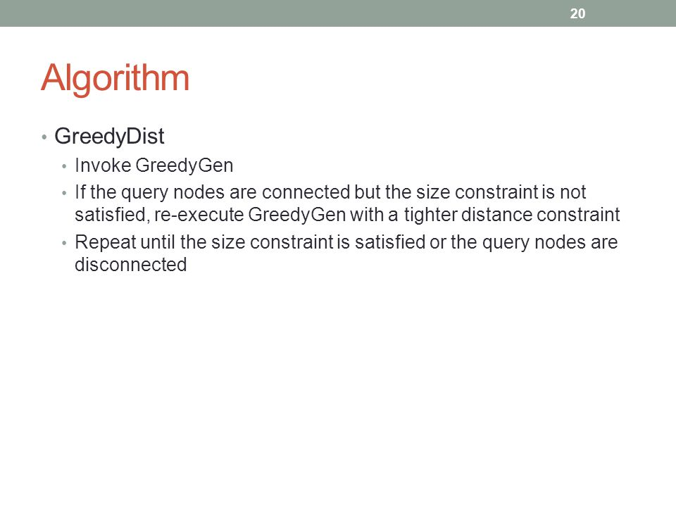 Algorithm GreedyDist Invoke GreedyGen If the query nodes are connected but the size constraint is not satisfied, re-execute GreedyGen with a tighter d