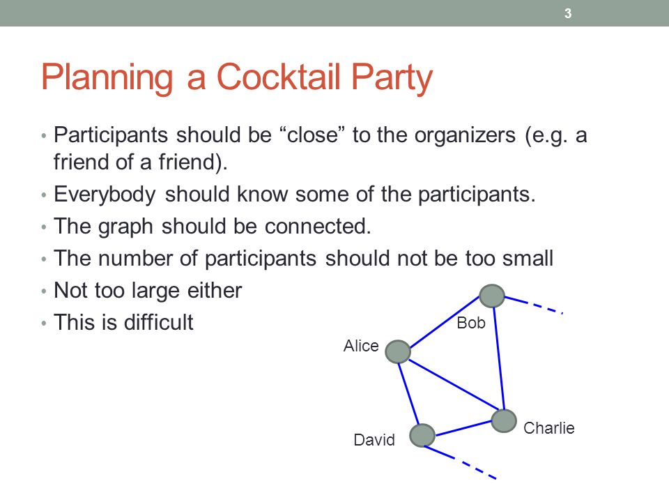 "Planning a Cocktail Party Participants should be ""close"" to the organizers (e.g. a friend of a friend). Everybody should know some of the participants"
