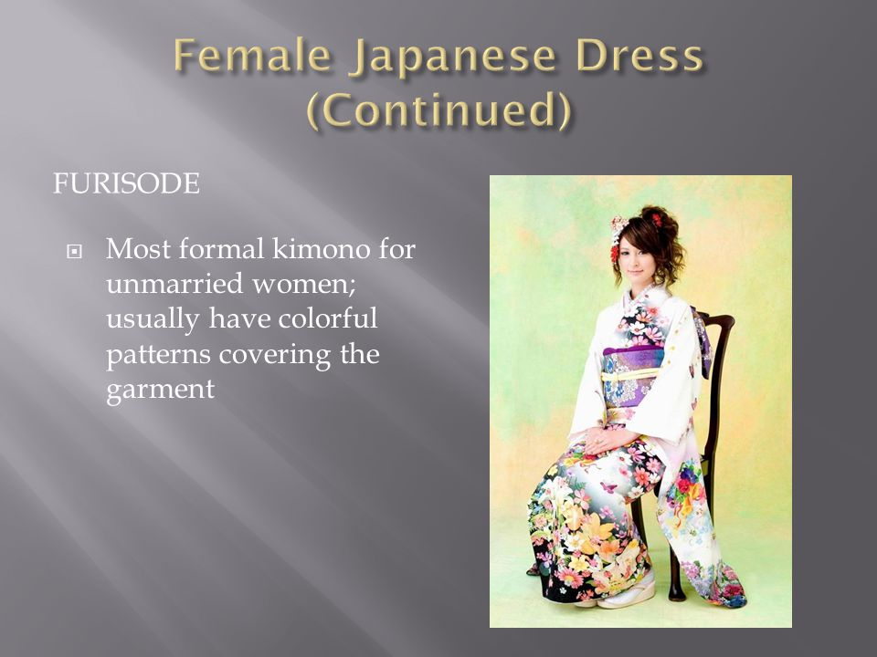FURISODE  Most formal kimono for unmarried women; usually have colorful patterns covering the garment