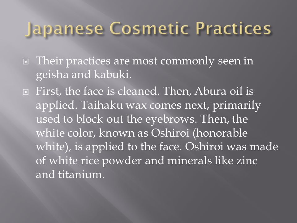  Their practices are most commonly seen in geisha and kabuki.