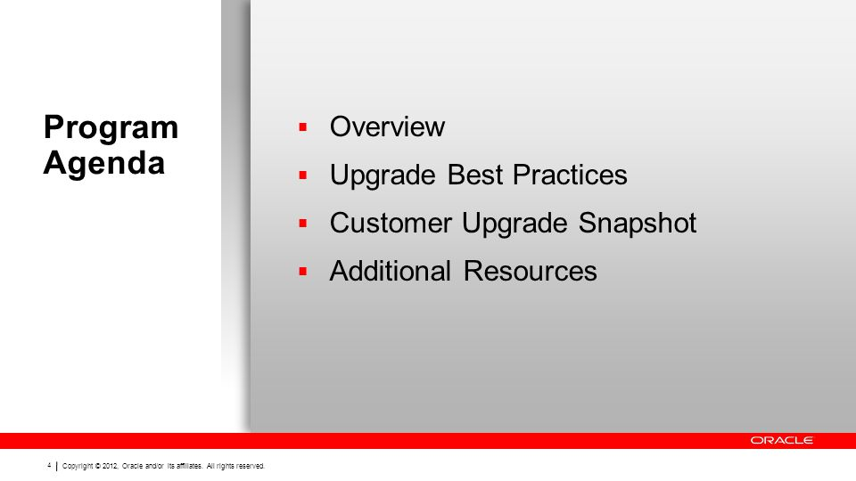 Copyright © 2012, Oracle and/or its affiliates. All rights reserved. 4 Program Agenda  Overview  Upgrade Best Practices  Customer Upgrade Snapshot