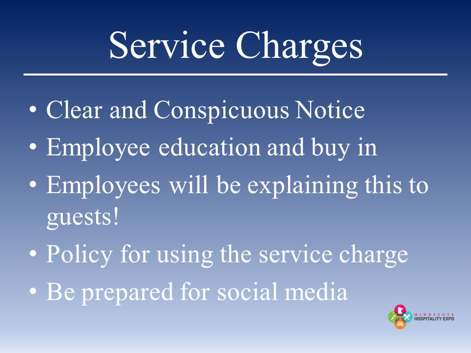 Service Charges Clear and Conspicuous Notice Employee education and buy in Employees will be explaining this to guests.