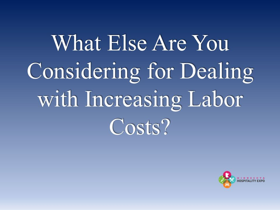 What Else Are You Considering for Dealing with Increasing Labor Costs
