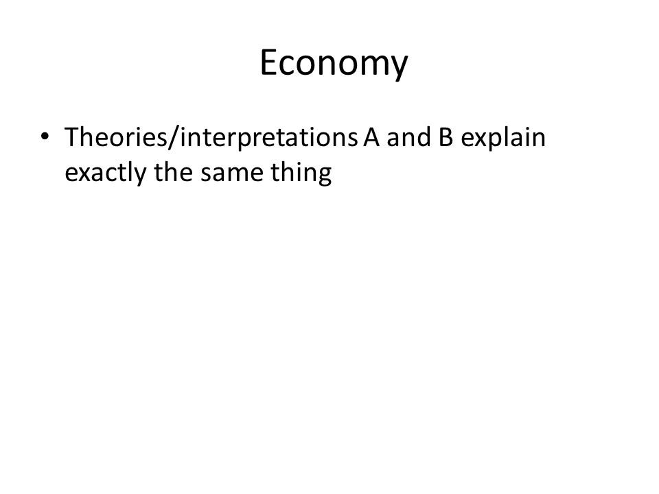 Economy Theories/interpretations A and B explain exactly the same thing