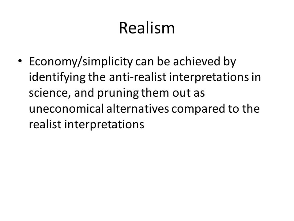 Economy/simplicity can be achieved by identifying the anti-realist interpretations in science, and pruning them out as uneconomical alternatives compared to the realist interpretations