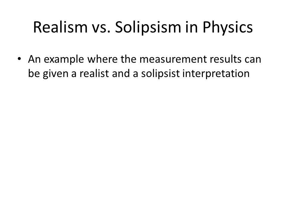 An example where the measurement results can be given a realist and a solipsist interpretation