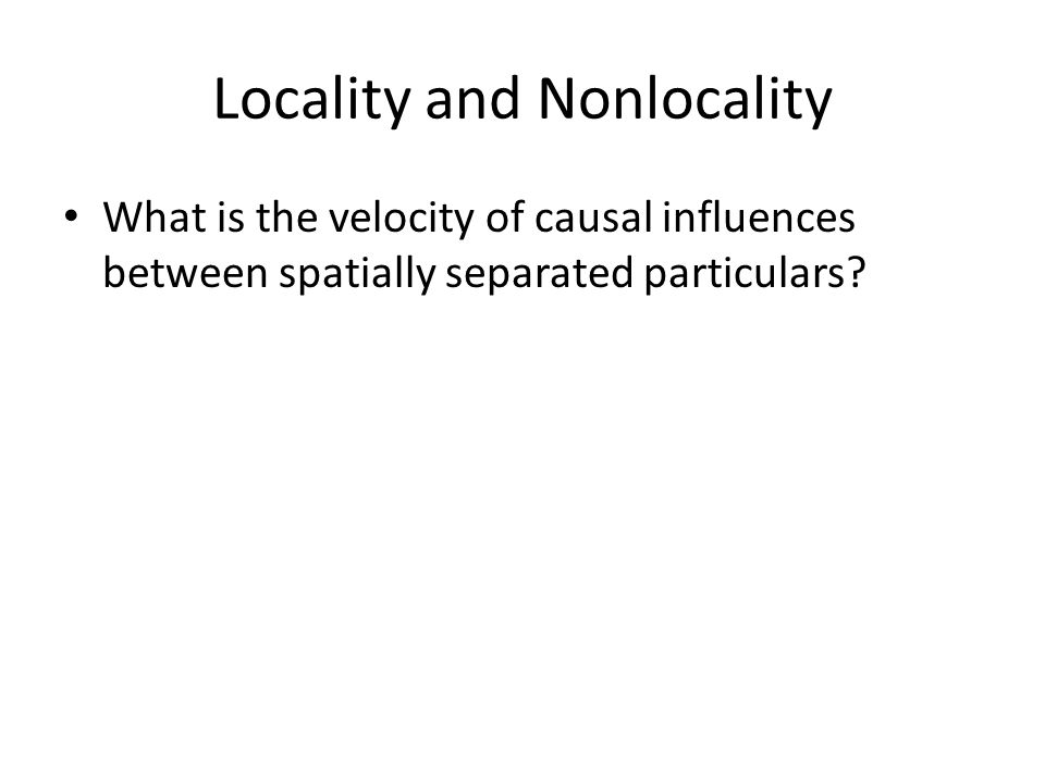 Locality and Nonlocality What is the velocity of causal influences between spatially separated particulars?