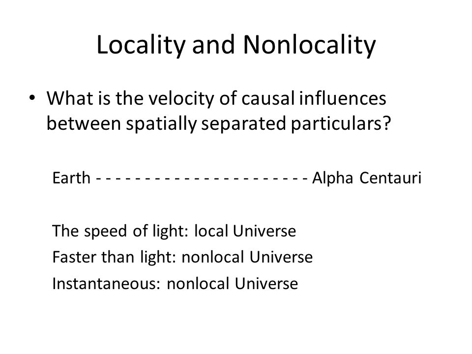 Locality and Nonlocality What is the velocity of causal influences between spatially separated particulars.