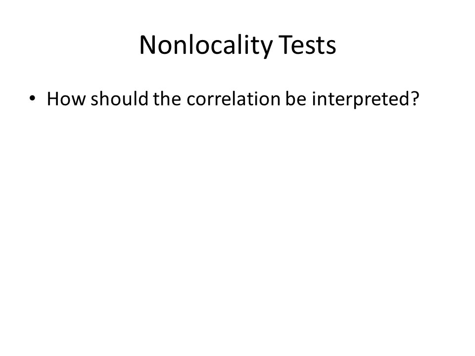 Nonlocality Tests How should the correlation be interpreted?
