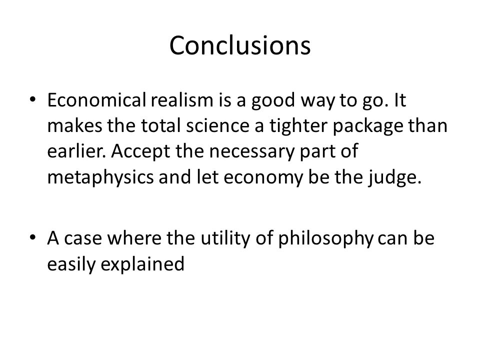 Conclusions Economical realism is a good way to go.