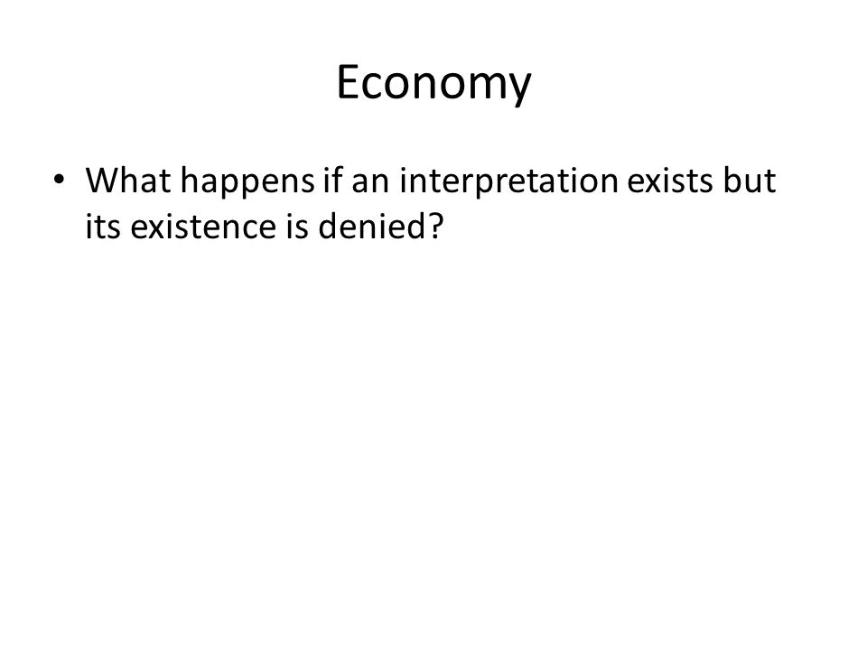 Economy What happens if an interpretation exists but its existence is denied