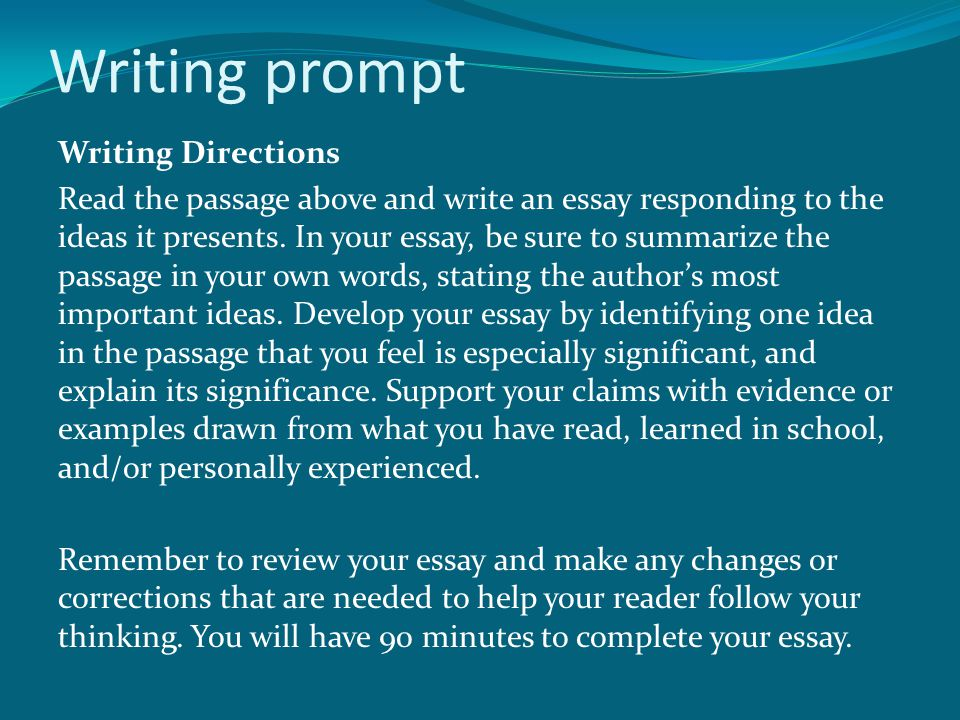Writing prompt Writing Directions Read the passage above and write an essay responding to the ideas it presents. In your essay, be sure to summarize t