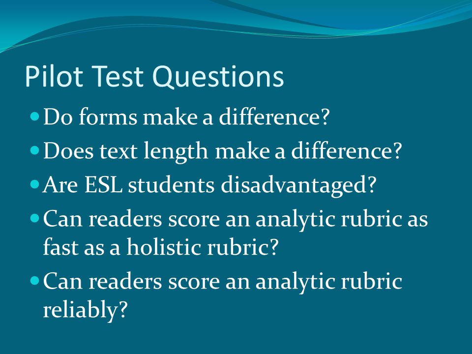 Pilot Test Questions Do forms make a difference. Does text length make a difference.