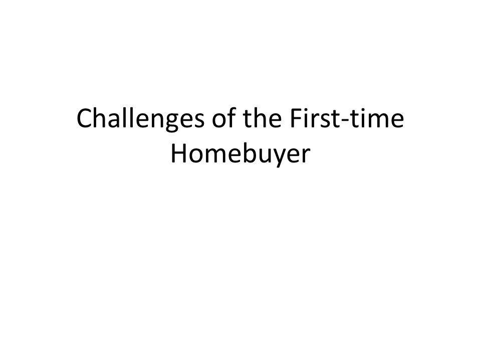 Challenges of the First-time Homebuyer