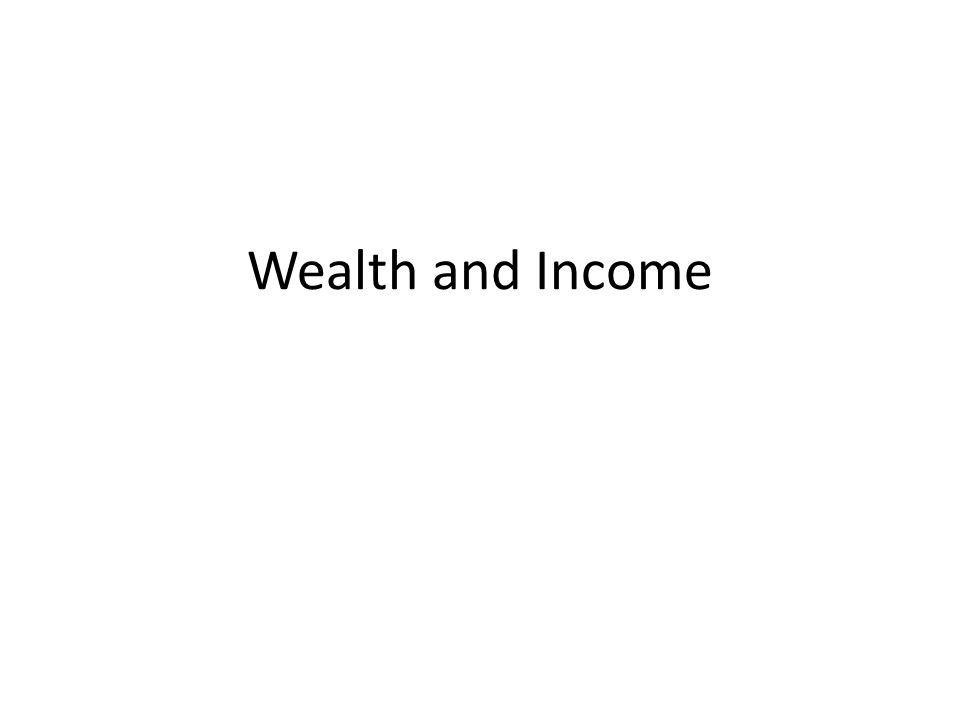 Wealth and Income