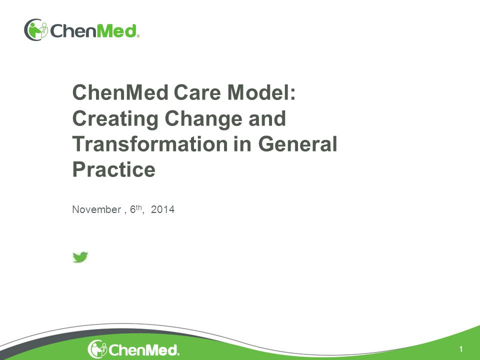 1 ChenMed Care Model: Creating Change and Transformation in General Practice November, 6 th, 2014