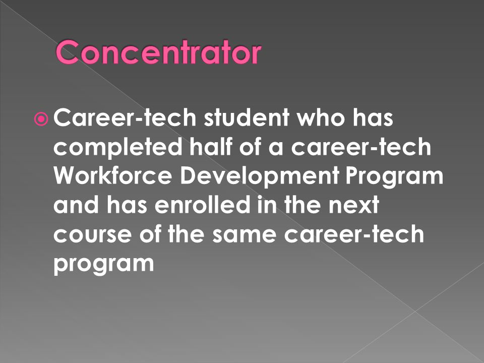  Career-tech student who has completed half of a career-tech Workforce Development Program and has enrolled in the next course of the same career-tech program