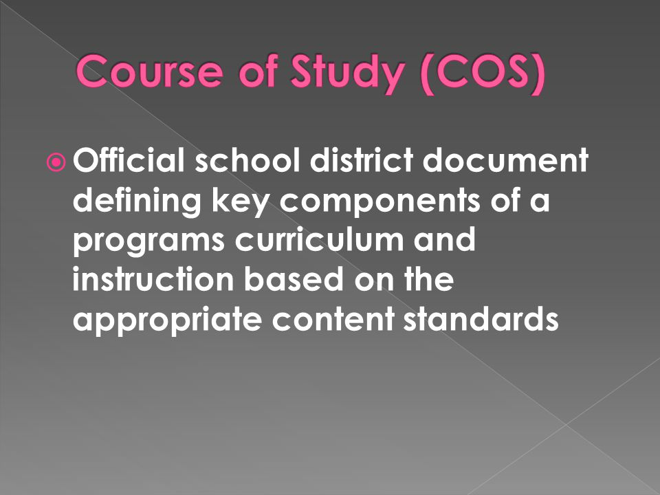 Official school district document defining key components of a programs curriculum and instruction based on the appropriate content standards