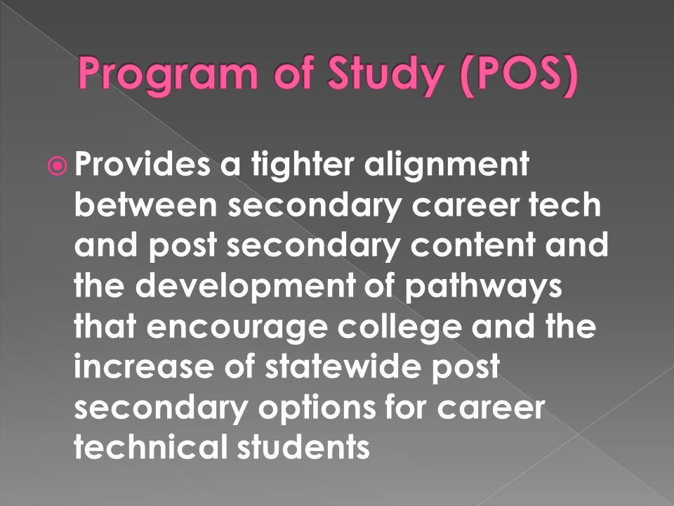  Provides a tighter alignment between secondary career tech and post secondary content and the development of pathways that encourage college and the increase of statewide post secondary options for career technical students